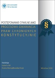 Postępowanie cywilne jako procesowa gwarancja praw chronionych konstytucyjnie