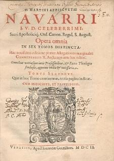 D. Martini Azpilcvetae Navarri ... Opera omnia In Sex Tomos Distincta. Tomvs secvndvs.
