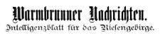 Warmbrunner Nachrichten. Intelligenzblatt für das Riesengebirge. 1884-07-09 [Jg. 2] Nr 1