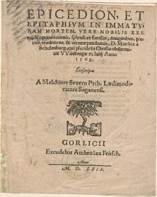 Epicedion, Et Epitaphivm in immatvram mortem… D. Matthiae à Schulenburg, qui … obdormiuit VVitebergae 7. Iulij Anno 1569. Conscripta A Melchiore Seuero Prib. Ludimoderatore Saganensi.