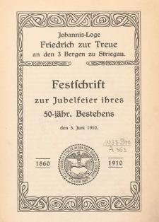 Johannis-Loge Freidrich zur Treue an den 3 Bergen zu Striegau. Festschrift zur Jubelfeier ihres 50-jähr. Bestehens den 5. Juni 1910.