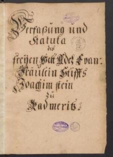 Verfassung und Statuta des freyen Welt Adel Frau [?] Fraeulein Stifts Joachimstein zu Radmeritz