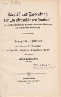 """Begriff und Bedeutung der """"verbrauchbaren Sachen"""" im deutschen Bürgerlichen Gesetzbuche unter Berücksichtigung der geschichtlichen Entwicklung."""