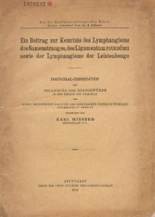 Ein Beitrag zur Kenntnis des Lymphangioms des Samenstranges, des Ligamentum rotundum sowie der Lymphangiome der Leistenbeuge.