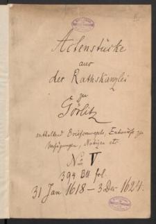 Aktenstuecke aus der Rathskanzlei zu Goerlitz, enthaltend Briefkonzepte, Entwuerfe zu Verfuegungen, Notizen etc. Numero V. Missiven 31 Jan 1618 - 3 Dec 1624