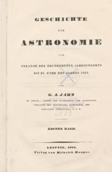 Geschichte der Astronomie vom anfange des Neunzehnten Jahrhunderts bis zu Ende des Jahres 1842. Bd. 1