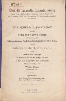 Über die manuelle Placentarlösung : (nach den poliklinischen Journalen vom 1. April 1894 bis 1. Januar 1902 der Königlichen Universitäts-Frauenklinik zu Breslau)
