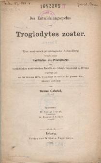 Der Entwicklungscyclus von Troglodytes zoster.
